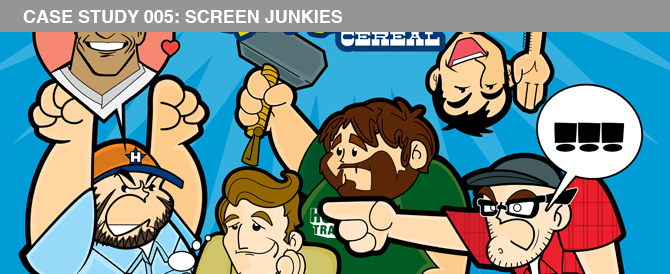 Case Study 005: Screen Junkies